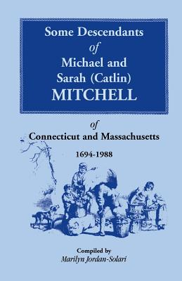 Image for Some Descendants of Michael & Sarah (Catlin) Mitchell of Connecticut & Massachusetts, 1694-1988