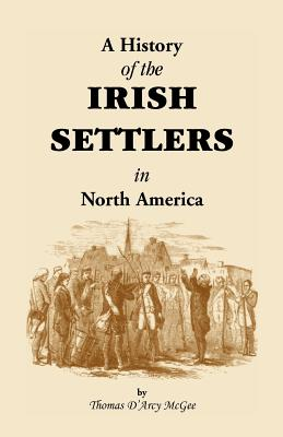 Image for History of the Irish Settlers in North America from the Earliest Period to the Census of 1850