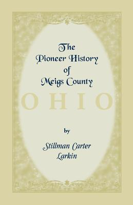 Image for The Pioneer History of Meigs County [Ohio]
