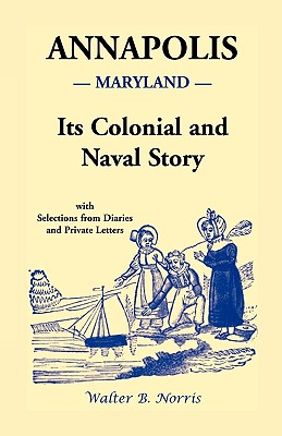 Image for Annapolis: Its Colonial and Naval Story , With Selections from Diaries and Private Letters