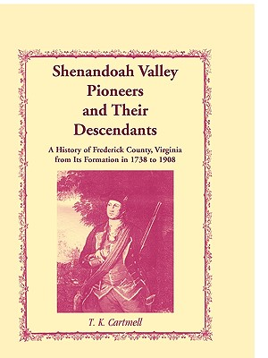 Image for Shenandoah Valley Pioneers and Their Descendants: A History of Frederick County, Virginia from Its Formation in 1738 to 1908