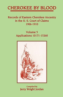 Image for Cherokee by Blood: Volume 5, Records of Eastern Cherokee Ancestry in the U.S. Court of Claims 1906-1910, Applications 10171-13260
