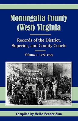 Image for Monongalia County, (West) Virginia: Records of the District, Superior, and County Courts, Volume 1: 1776-1799