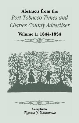 Image for Abstracts from the Port Tobacco Times and Charles County Advertiser: Volume 1, 1844-1854