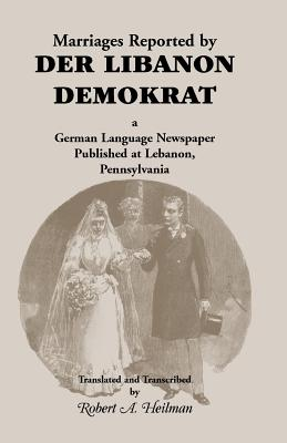 Image for Marriages Reported by Der Libanon Demokrat: A German-Language Newspaper Published at Lebanon, Pennsylvania