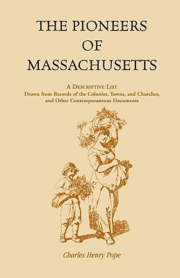 Image for The Pioneers of Massachusetts, A Descriptive List, Drawn from Records of the Colonies, Towns, and Churches, and Other Contemporaneous Documents