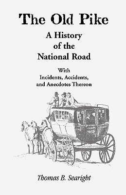 Image for The Old Pike: A History of the National Road, with Incidents, Accidents, and Anecdotes Thereon
