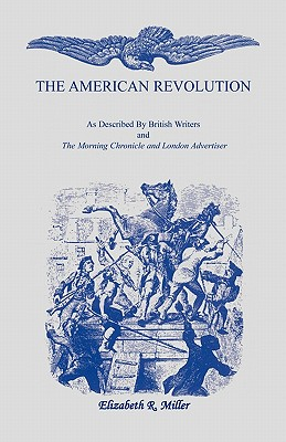Image for The American Revolution: As Described by British Writers and The Morning Chronicle and London Advertiser