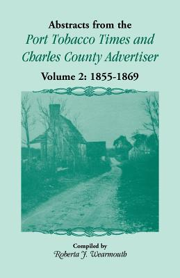 Image for Abstracts from the Port Tobacco Times and Charles County Advertiser: Volume 2, 1855-1869