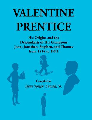Image for Valentine Prentice: His Origins and the Descendants of His grandsons John, Jonathan, Stephen, and Thomas - from 1514 to 1992