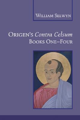 Origen's Contra Celsum: Books 1-4, Origen