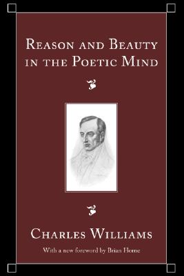 Reason and Beauty in the Poetic Mind, Charles Williams