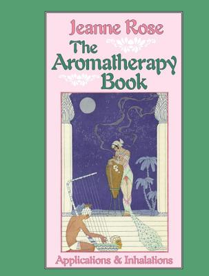Image for Aromatherapy Book: Inhalations and Applications (Jeanne Rose Herbal Library)