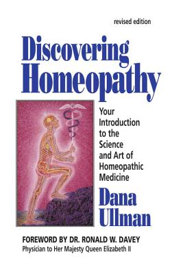 Discovering Homeopathy: Your Introduction to the Science and Art of Homeopathic Medicine Second Revised Edition, Ullman, Dana