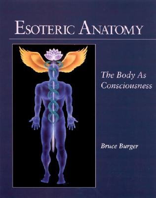 Esoteric Anatomy: The Body as Consciousness, Burger, Bruce