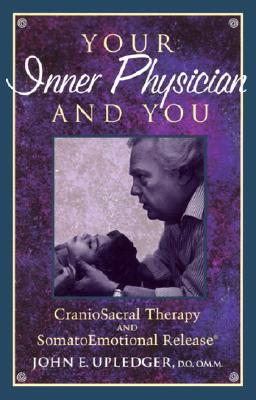 Your Inner Physician and You: Craniosacral Therapy and Somatoemotional Release, Upledger, John