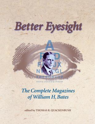 Image for BETTER EYESIGHT: THE COMPLETE MAGAZINES OF WILLIAM H. BATES EDITED BY THOMAS R. QUACKENBUSH