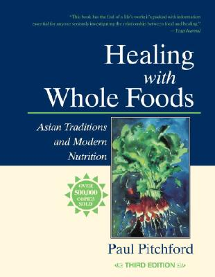 Healing With Whole Foods: Asian Traditions and Modern Nutrition (3rd Edition), Pitchford, Paul