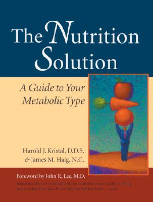 The Nutrition Solution: A Guide to Your Metabolic Type, Kristal, Harold J. D.D.S;Haig, James M., N.C.;Haig, James M.