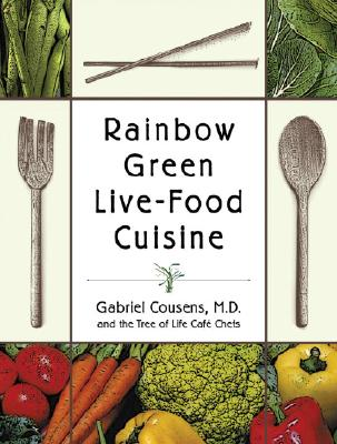 Rainbow Green Live-Food Cuisine, Cousens M.D., Gabriel; Tree of Life Cafe Chefs