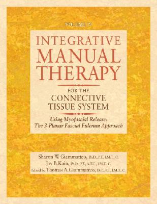 Integrative Manual Therapy for the Connective Tissue System: Using Myofascial Release: The 3-Planar Fascial Fulcrum Approach, Giammatteo, Sharon; Kain, Jay