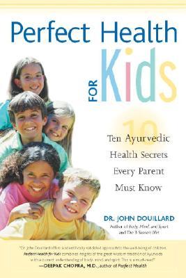 Perfect Health for Kids: Ten Ayurvedic Health Sec, JOHN DOUILLARD