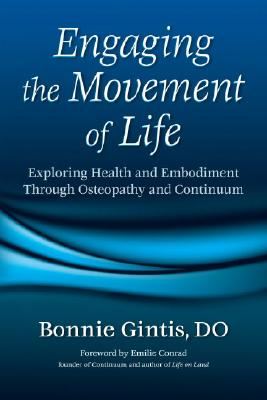 Image for Engaging the Movement of Life: Exploring Health and Embodiment Through Osteopathy and Continuum