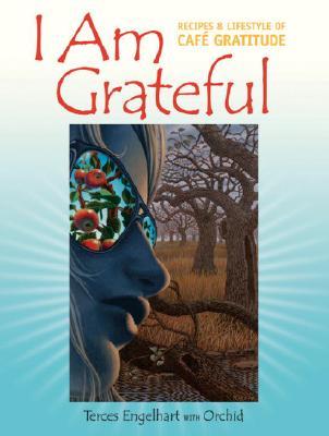 Image for I Am Grateful: Recipes and Lifestyle of Cafe Gratitude