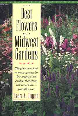 Image for Best Flowers for Midwest Gardens: The Plants You Need to Create Spectacular Low-