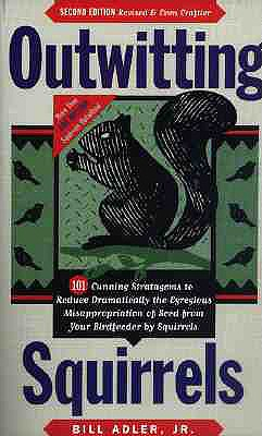 Outwitting Squirrels: 101 Cunning Stratagems to Reduce Dramatically the Egregious Misappropriation of Seed from Your Birdfeeder by Squirrels, Adler Jr., Bill
