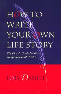 Image for How to Write Your Own Life Story: The Classic Guide for the Nonprofessional Writer