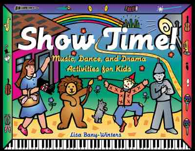 Show Time: Music, Dance, and Drama Activities for Kids, Bany-Winters, Lisa