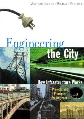 Image for Engineering the City: How Infrastructure Works, Projects and Principles for Beginners