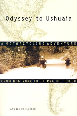 Odyssey to Ushuaia: A Motorcycling Adventure from New York to Tierra del Fuego, Carlstein, Andrés