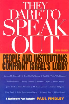They Dare to Speak Out: People and Institutions Confront Israel's Lobby, Findley, Paul