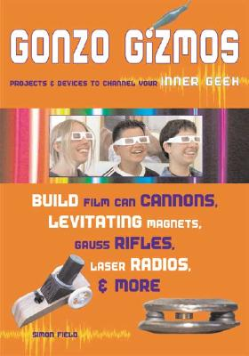 Image for Gonzo Gizmos: Projects & Devices to Channel Your Inner Geek