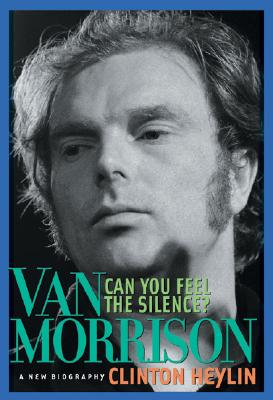 Image for Can You Feel the Silence?: Van Morrison: A New Biography