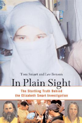 In Plain Sight : The Startling Truth Behind The Elizabeth Smart Investigation, TOM SMART, LEE BENSON