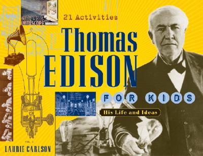 Thomas Edison for Kids: His Life and Ideas, 21 Activities (For Kids series), Carlson, Laurie