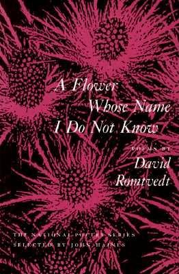 A Flower Whose Name I Do Not Know (National Poetry Series), Romtvedt, David