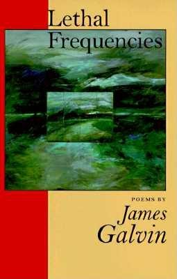 Lethal Frequencies (National Poetry Series), Galvin, James