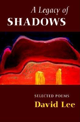 A Legacy of Shadows: Selected Poems, Lee, David