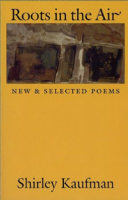 Roots in the Air: New & Selected Poems (Dilemmas in World Politics), Kaufman, Shirley