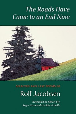 The Roads Have Come to an End Now: Selected and Last Poems of Rolf Jacobsen (Kagean Book), Jacobsen, Rolf