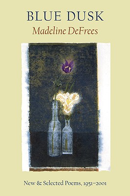 Blue Dusk: New & Selected Poems, 1951-2001, DeFrees, Madeline