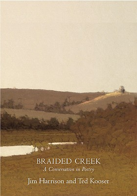 Braided Creek: A Conversation in Poetry, Harrison, Jim; Kooser, Ted