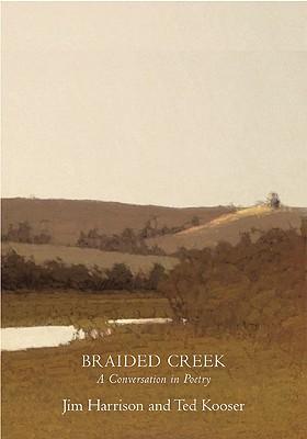 Braided Creek: A Conversation in Poetry, Harrison, Jim; Kooser, Ted