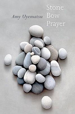 Stone Bow Prayer, Uyematsu, Amy