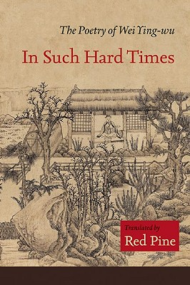 In Such Hard Times: The Poetry of Wei Ying-wu, Ying-wu, Wei and Red Pine (Translation)