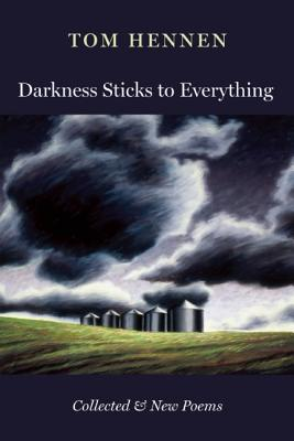 Darkness Sticks to Everything: Collected and New Poems, Tom Hennen